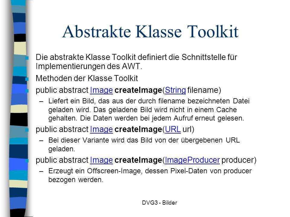 DVG3 - Bilder Die abstrakte Klasse Toolkit definiert die Schnittstelle für Implementierungen des AWT.
