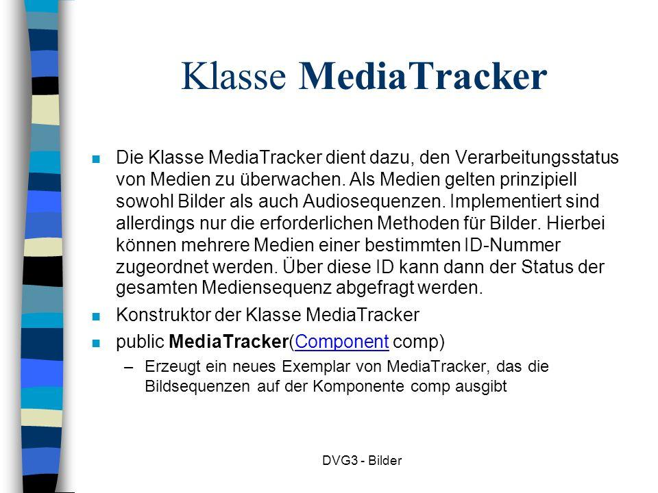 DVG3 - Bilder Klasse MediaTracker Die Klasse MediaTracker dient dazu, den Verarbeitungsstatus von Medien zu überwachen.