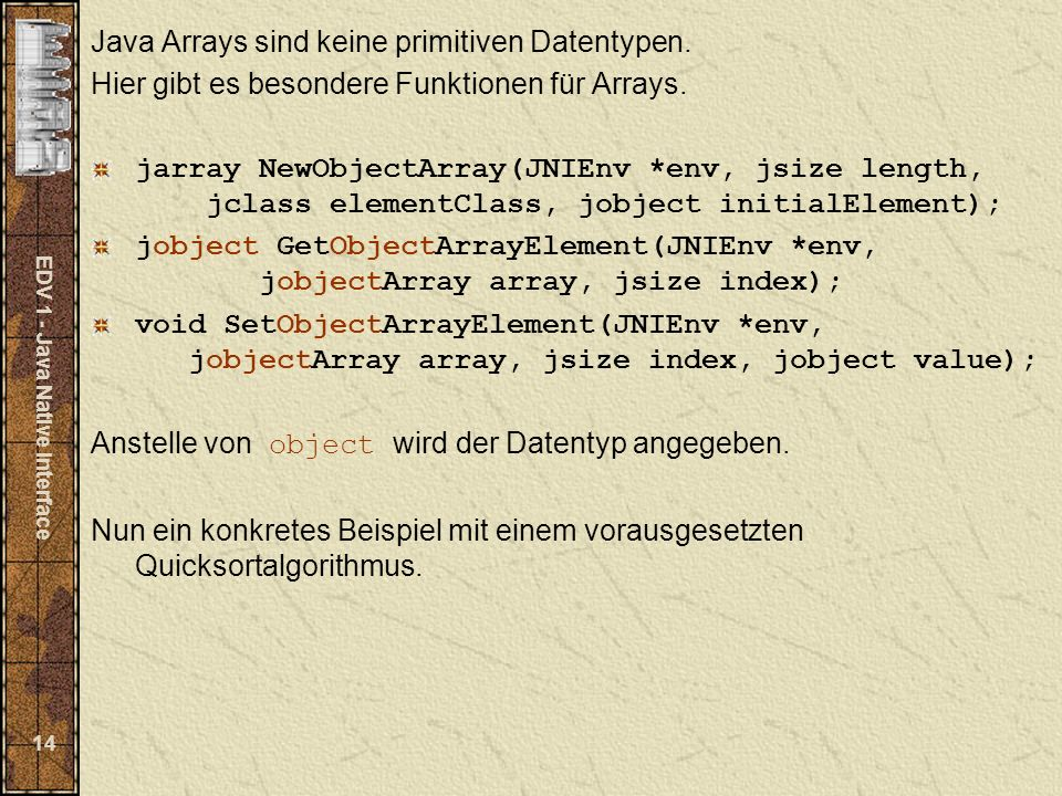 EDV 1 - Java Native Interface 14 Java Arrays sind keine primitiven Datentypen.