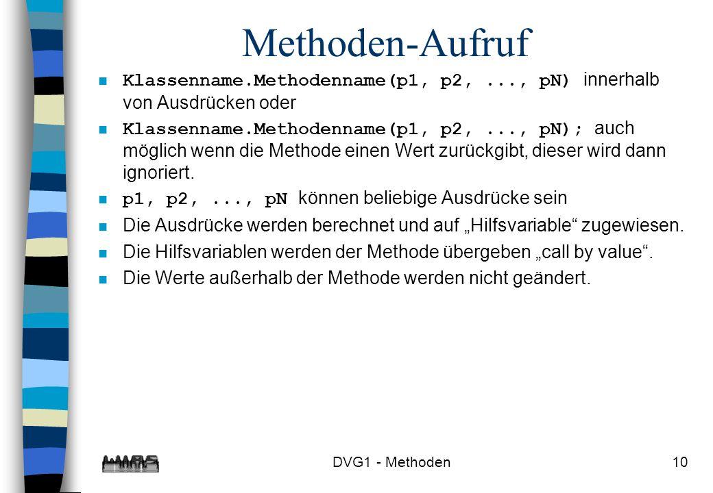 DVG1 - Methoden10 Methoden-Aufruf Klassenname.Methodenname(p1, p2,..., pN) innerhalb von Ausdrücken oder Klassenname.Methodenname(p1, p2,..., pN); auc