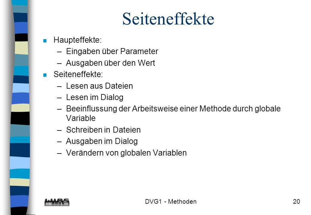 DVG1 - Methoden20 Seiteneffekte n Haupteffekte: –Eingaben über Parameter –Ausgaben über den Wert n Seiteneffekte: –Lesen aus Dateien –Lesen im Dialog
