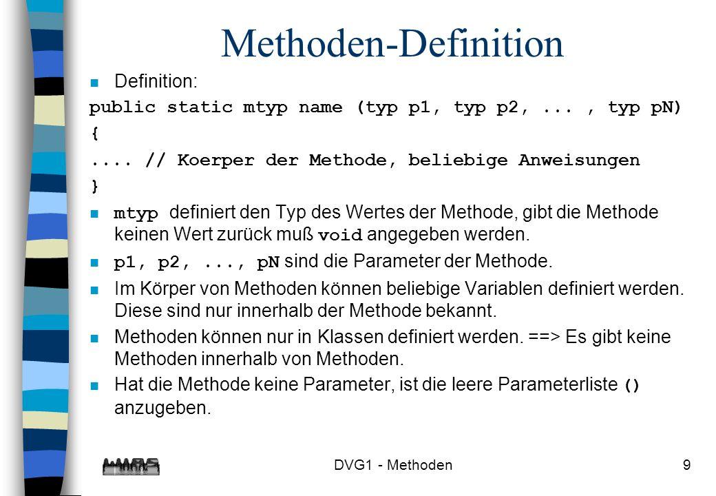 DVG1 - Methoden20 Seiteneffekte n Haupteffekte: –Eingaben über Parameter –Ausgaben über den Wert n Seiteneffekte: –Lesen aus Dateien –Lesen im Dialog –Beeinflussung der Arbeitsweise einer Methode durch globale Variable –Schreiben in Dateien –Ausgaben im Dialog –Verändern von globalen Variablen