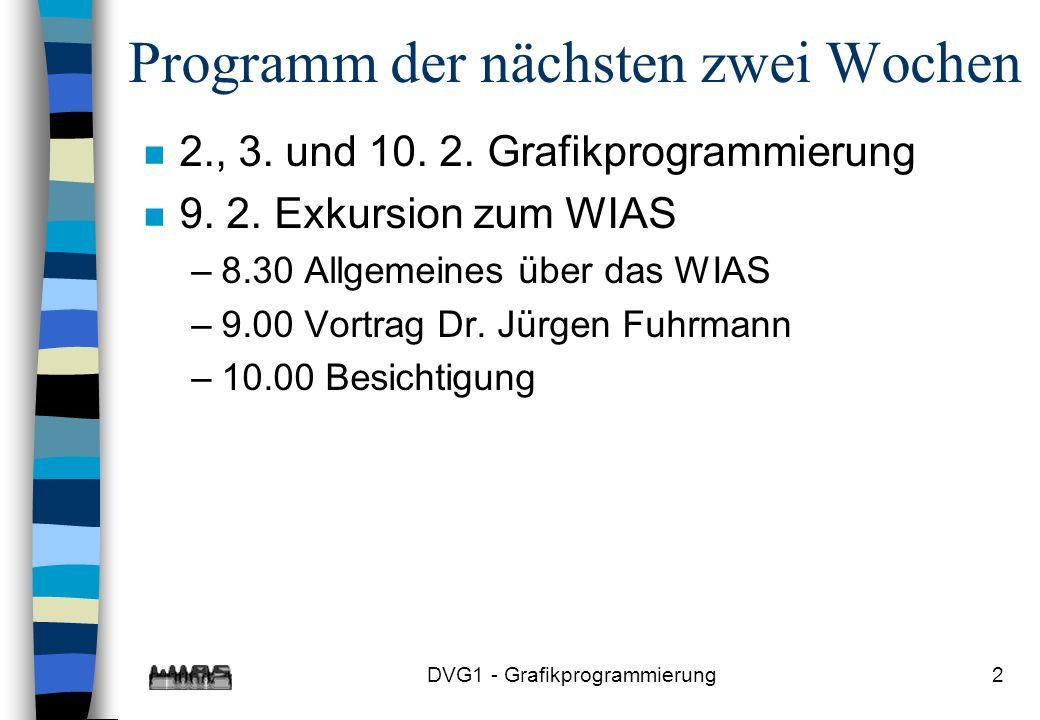 DVG1 - Grafikprogrammierung2 Programm der nächsten zwei Wochen n 2., 3.