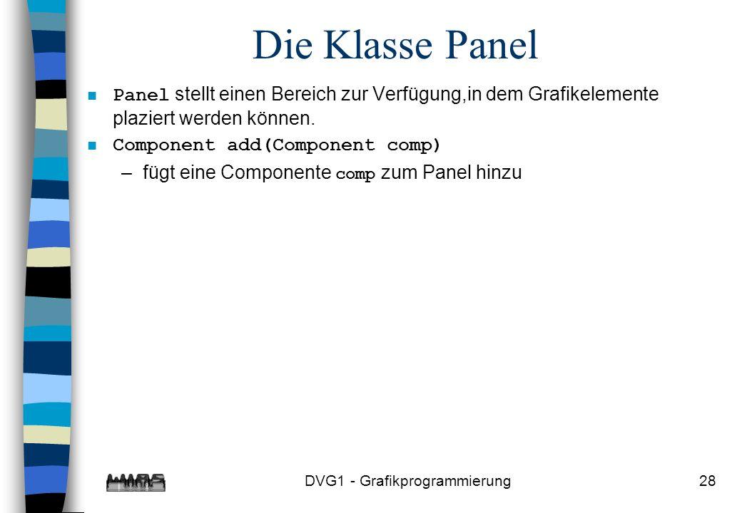 DVG1 - Grafikprogrammierung28 Die Klasse Panel Panel stellt einen Bereich zur Verfügung,in dem Grafikelemente plaziert werden können.