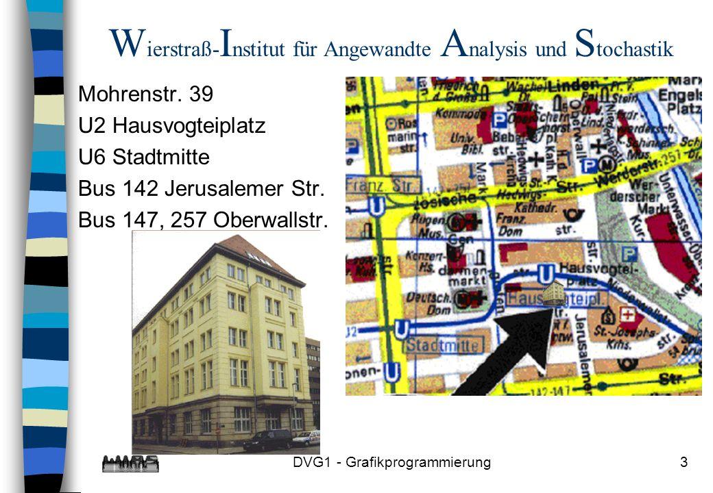 DVG1 - Grafikprogrammierung3 W ierstraß- I nstitut für Angewandte A nalysis und S tochastik Mohrenstr.