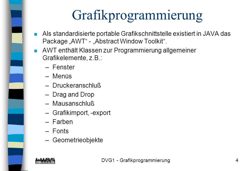 DVG1 - Grafikprogrammierung15 public void drawFunction (Graphics g, double xmin, double xmax, double ymin, double ymax, int points, int ixmin, int ixmax, int iymin, int iymax) { double h = (xmax-xmin)/points; double x1 = xmin; double y1 = function(x1); int ix1 = (int)(ixmin+(x1-xmin)*(ixmax-ixmin)/(xmax-xmin)); int iy1 = (int)(iymax+(y1-ymin)*(iymin-iymax)/(ymax-ymin)); double x2 = x1+h; double y2; int ix2; int iy2; while (x2<=xmax) { y2 = function(x2); ix2 = (int)(ixmin+(x2-xmin)*(ixmax-ixmin)/(xmax-xmin)); iy2 = (int)(iymax+(y2-ymin)*(iymin-iymax)/(ymax-ymin)); g.drawLine(ix1,iy1,ix2,iy2); iy1=iy2; ix1=ix2; x2+=h; } }