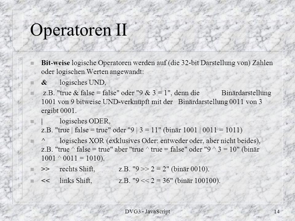 DVG3 - JavaScript13 Operatoren I n Arithmetische (also auf Zahlen anzuwendende) Operatoren sind n + Addition, z.B.