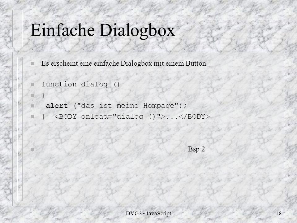 DVG3 - JavaScript17 Gültigkeit von Variablen n Es wird zwischen globalen und lokalen Variablen unterschieden.