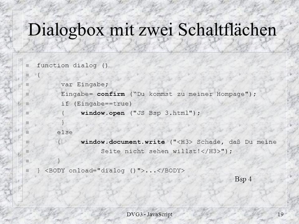 DVG3 - JavaScript18 Einfache Dialogbox n Es erscheint eine einfache Dialogbox mit einem Button.