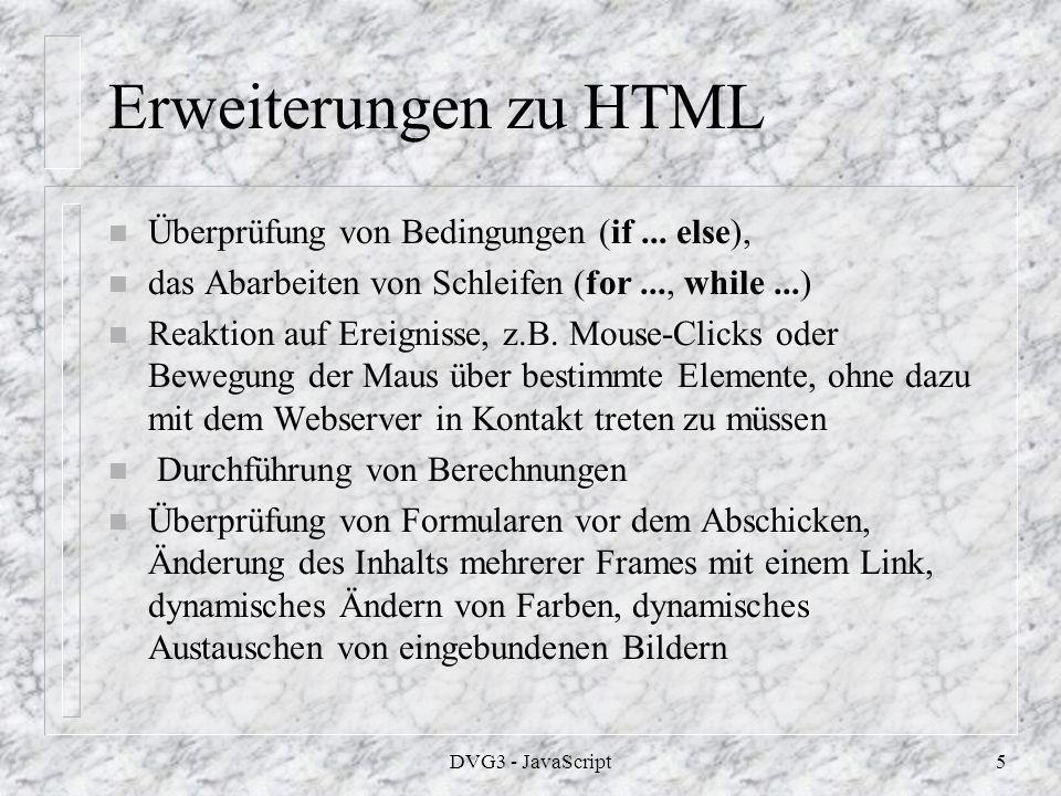 DVG3 - JavaScript5 Erweiterungen zu HTML n Überprüfung von Bedingungen (if...