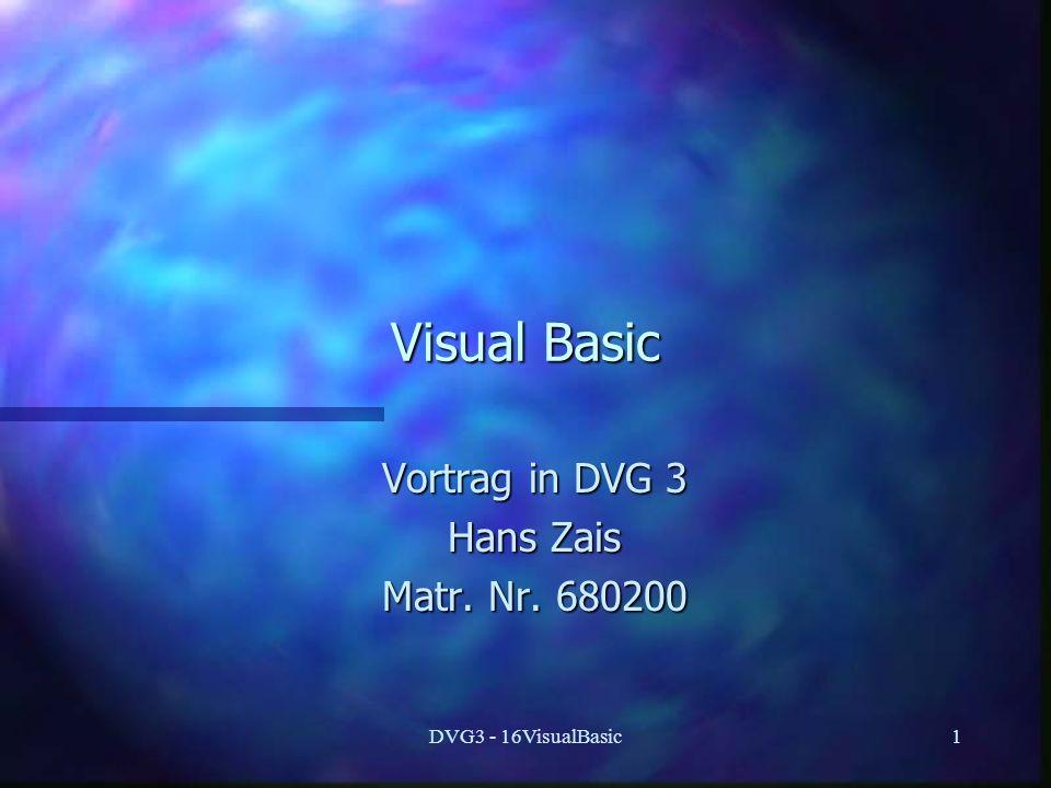DVG3 - 16VisualBasic1 Visual Basic Vortrag in DVG 3 Hans Zais Matr. Nr. 680200