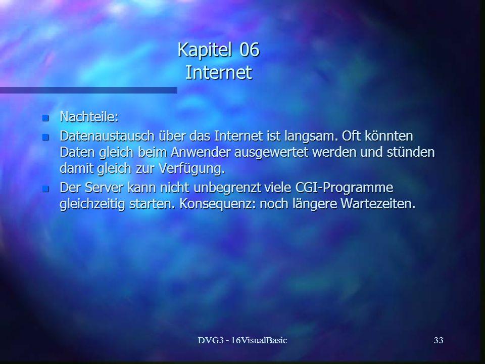 DVG3 - 16VisualBasic33 Kapitel 06 Internet n Nachteile: n Datenaustausch über das Internet ist langsam. Oft könnten Daten gleich beim Anwender ausgewe
