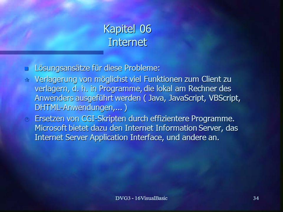 DVG3 - 16VisualBasic34 Kapitel 06 Internet n Lösungsansätze für diese Probleme: ¶ Verlagerung von möglichst viel Funktionen zum Client zu verlagern, d.