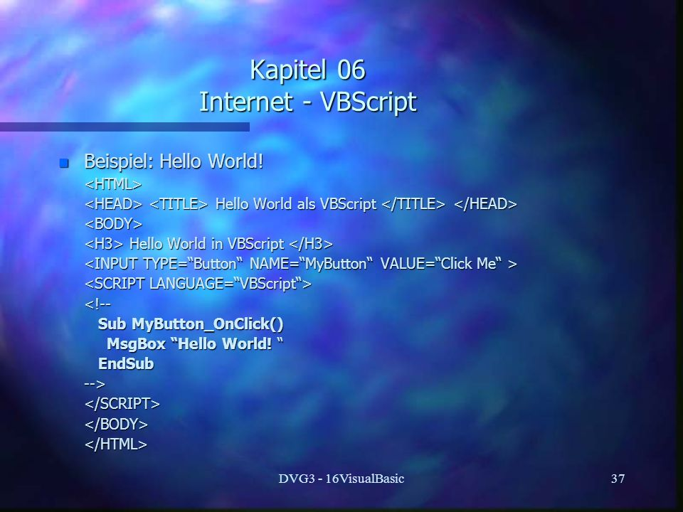 DVG3 - 16VisualBasic37 Kapitel 06 Internet - VBScript n Beispiel: Hello World.