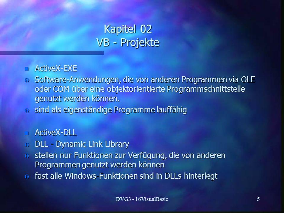 DVG3 - 16VisualBasic5 Kapitel 02 VB - Projekte n ActiveX-EXE Ý Software-Anwendungen, die von anderen Programmen via OLE oder COM über eine objektorientierte Programmschnittstelle genutzt werden können.