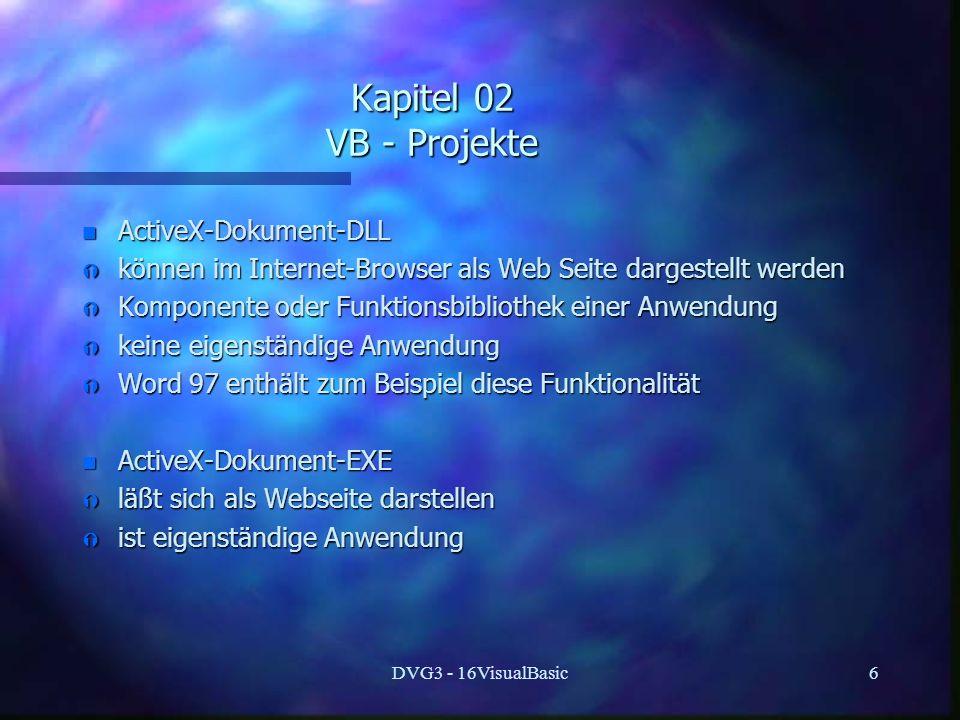 DVG3 - 16VisualBasic6 Kapitel 02 VB - Projekte n ActiveX-Dokument-DLL Ý können im Internet-Browser als Web Seite dargestellt werden Ý Komponente oder
