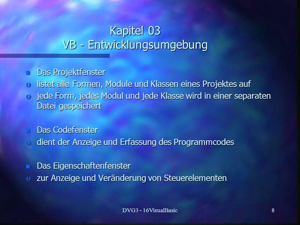 DVG3 - 16VisualBasic8 Kapitel 03 VB - Entwicklungsumgebung n Das Projektfenster Þ listet alle Formen, Module und Klassen eines Projektes auf Þ jede Fo