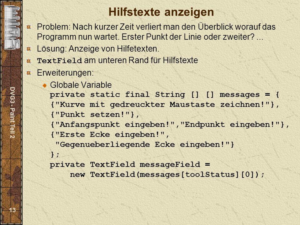 DVG3 - Paint Teil 2 13 Hilfstexte anzeigen Problem: Nach kurzer Zeit verliert man den Überblick worauf das Programm nun wartet.