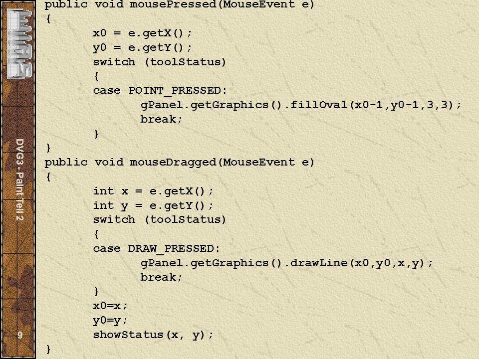 DVG3 - Paint Teil 2 20 Globale Variable private boolean fillMode = false; private Checkbox fillCB = new Checkbox( fill ,fillMode); private CheckboxMenuItem fillCBMI = new CheckboxMenuItem( fill ,fillMode); Options-Menü in createStatus(MenuBar menu) Menu optionsMenu = new Menu( Options ); menu.add(optionsMenu); optionsMenu.add(fillCBMI); fillCBMI.addItemListener(this);...