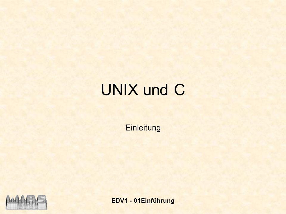EDV1 - 01Einführung 2 Themen UNIX –Geschichte –Eigenschaften –Aufbau –Shells –Filesystem –Wichtige Kommandos und Programme Einführung in C –Arbeit mit C unter UNIX Kopplung von C- und JAVA-Programmen Webseiten-Programmierung mit HTML