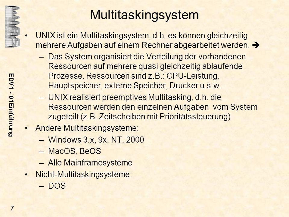 EDV1 - 01Einführung 7 Multitaskingsystem UNIX ist ein Multitaskingsystem, d.h. es können gleichzeitig mehrere Aufgaben auf einem Rechner abgearbeitet