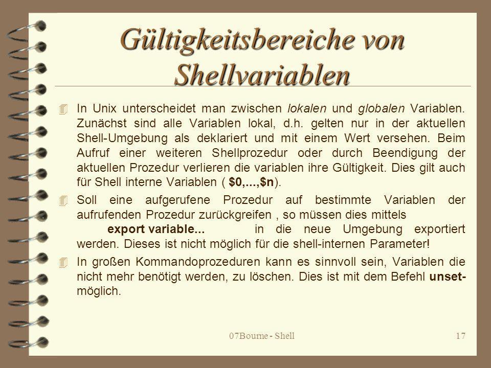 07Bourne - Shell17 Gültigkeitsbereiche von Shellvariablen 4 In Unix unterscheidet man zwischen lokalen und globalen Variablen. Zunächst sind alle Vari