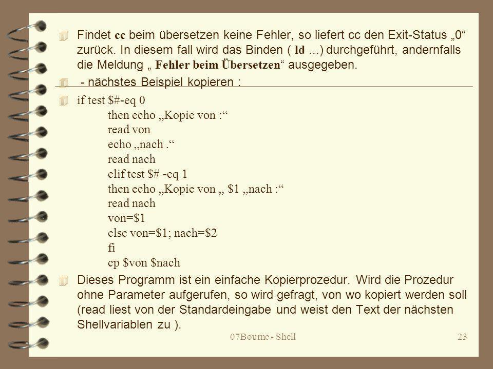 07Bourne - Shell23 Findet cc beim übersetzen keine Fehler, so liefert cc den Exit-Status 0 zurück. In diesem fall wird das Binden ( ld...) durchgeführ