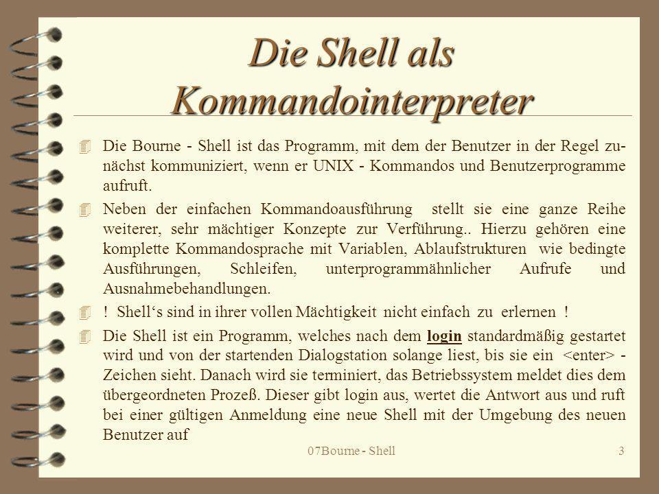 07Bourne - Shell4 4 Die Eingabe, welche die Shell liest, wird von ihr analysiert und danach entweder von ihr selbst ausgeführt oder als Programm gewertet und dieses gestartet.