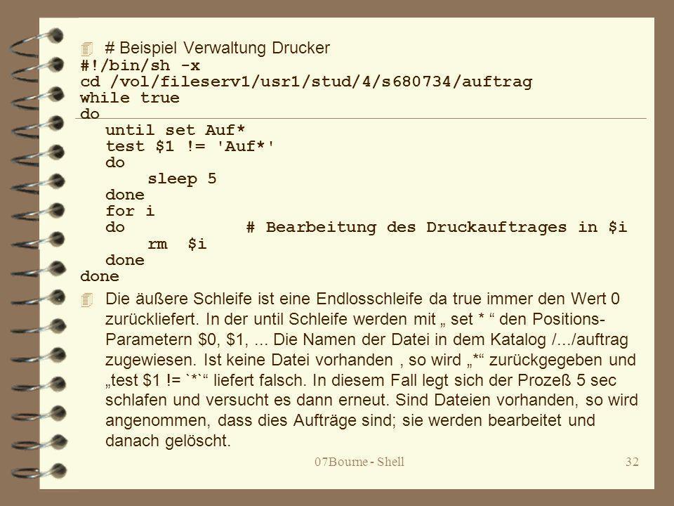 07Bourne - Shell32 4 # Beispiel Verwaltung Drucker #!/bin/sh -x cd /vol/fileserv1/usr1/stud/4/s680734/auftrag while true do until set Auf* test $1 !=