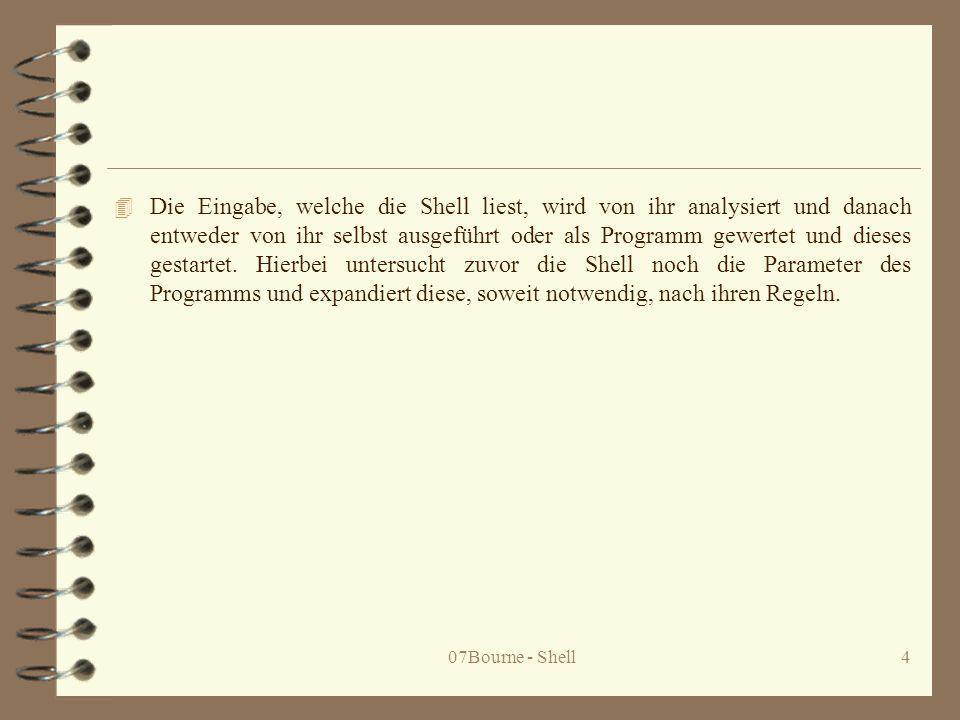 07Bourne - Shell4 4 Die Eingabe, welche die Shell liest, wird von ihr analysiert und danach entweder von ihr selbst ausgeführt oder als Programm gewer