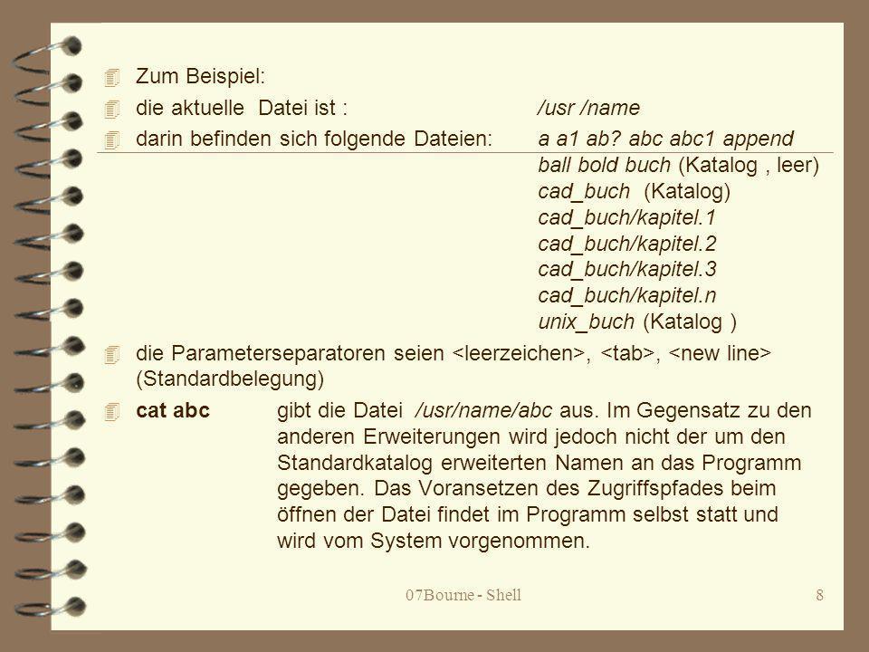 07Bourne - Shell9 4 echo a* liefert alle Namen der Dateien des betreffendes Kataloges, welche mit dem Buchstaben a beginnen.