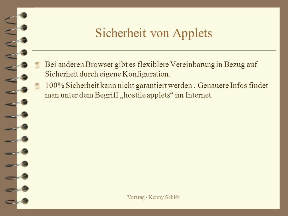 Vortrag - Kenny Schlör Sicherheit von Applets 4 Bei anderen Browser gibt es flexiblere Vereinbarung in Bezug auf Sicherheit durch eigene Konfiguration.