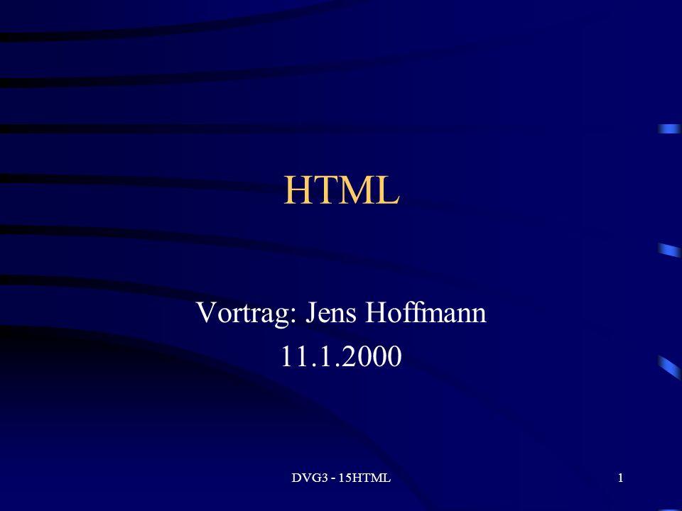 DVG3 - 15HTML1 HTML Vortrag: Jens Hoffmann 11.1.2000