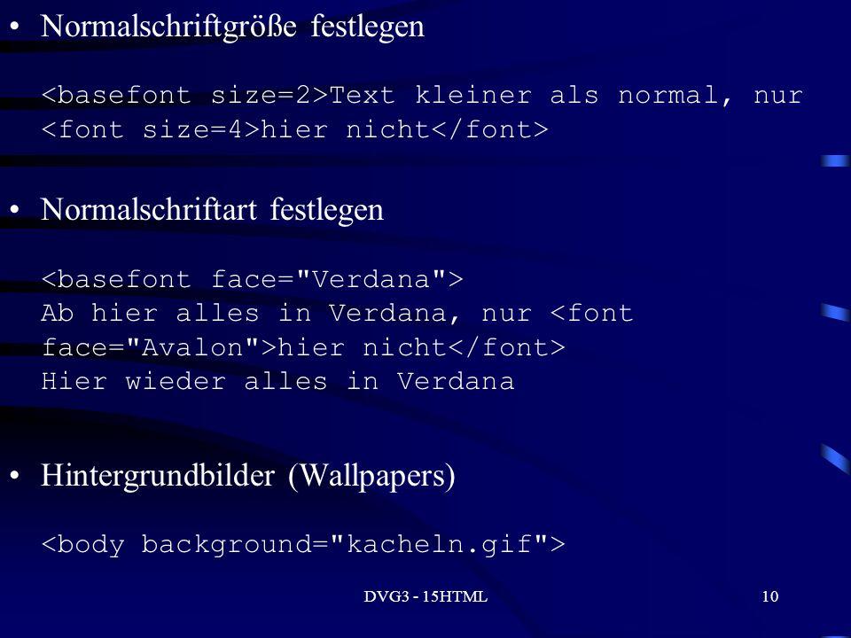 DVG3 - 15HTML10 Normalschriftgröße festlegen Text kleiner als normal, nur hier nicht Normalschriftart festlegen Ab hier alles in Verdana, nur hier nicht Hier wieder alles in Verdana Hintergrundbilder (Wallpapers)