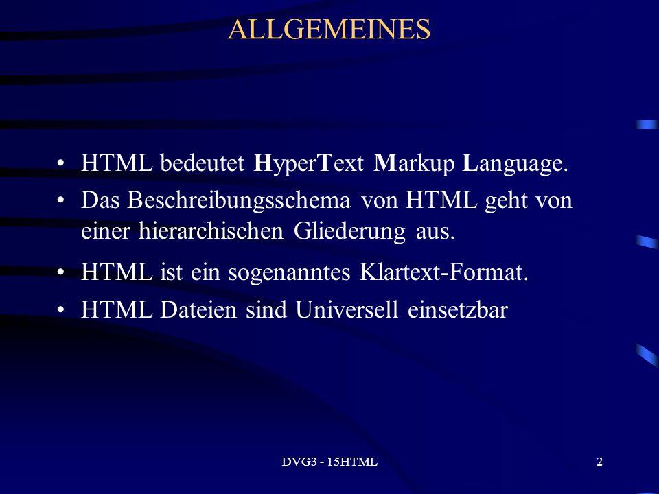 DVG3 - 15HTML2 ALLGEMEINES HTML bedeutet HyperText Markup Language.