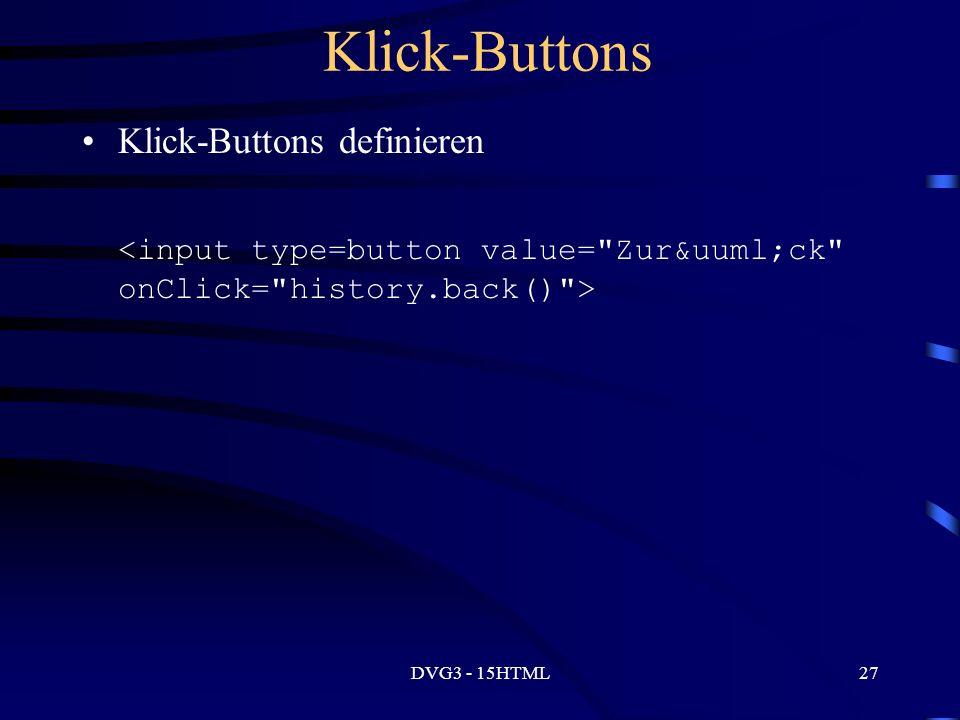 DVG3 - 15HTML27 Klick-Buttons Klick-Buttons definieren