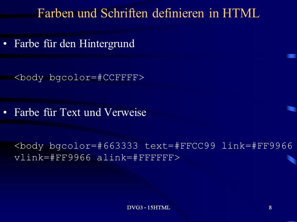 DVG3 - 15HTML8 Farben und Schriften definieren in HTML Farbe für den Hintergrund Farbe für Text und Verweise
