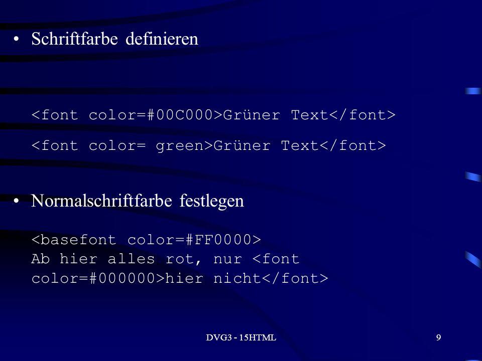 DVG3 - 15HTML9 Schriftfarbe definieren Grüner Text Normalschriftfarbe festlegen Ab hier alles rot, nur hier nicht