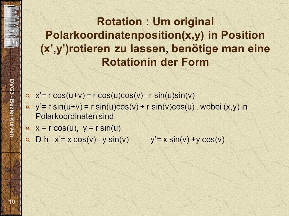 DVG3 - Bezier Kurven 10 Rotation : Um original Polarkoordinatenposition(x,y) in Position (x,y)rotieren zu lassen, benötige man eine Rotationin der For