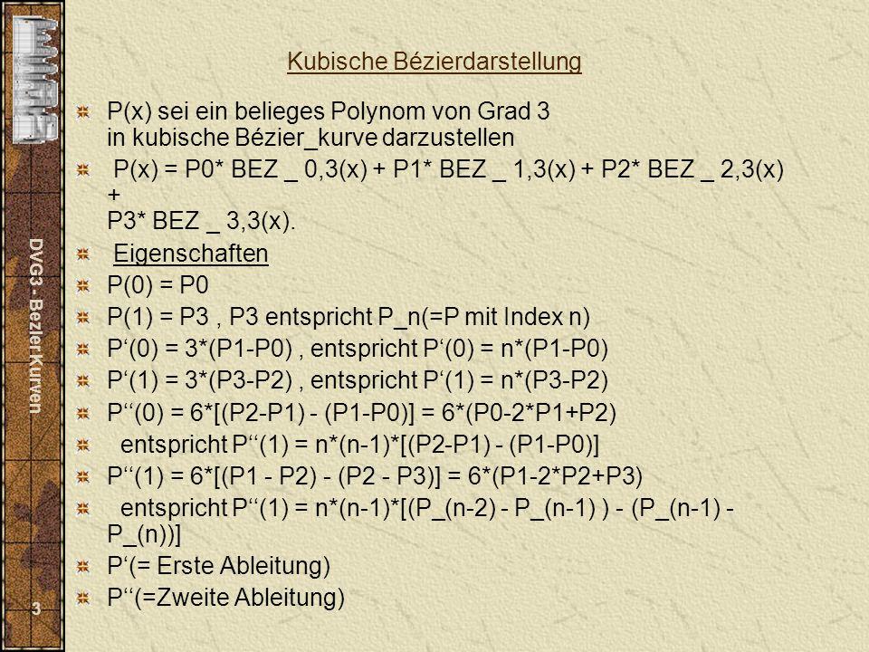 DVG3 - Bezier Kurven 4 Bestimmung von koeffizienten P0,P1,P2 und P3 P0 = P(0) P3 = P(1), P3 entspricht P_n(=P mit Index n) P1 = (1/3)*P(0) + P0 P2 = P3 - (1/3)* P(1)