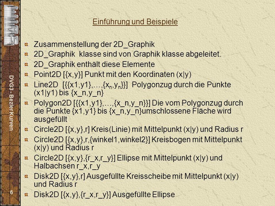 DVG3 - Bezier Kurven 7 Rectangle [{xmin,ymin},{xmax,ymax}] Rechteck mit diagonalen Ecken in den angegebenen Punkten Text [text,{x,y}] Text, Zentrum des Textes ist im Punkt (x|y) Text [text,{x,y},{±1, ±1}] Text, mit linken/rechtem bzw.