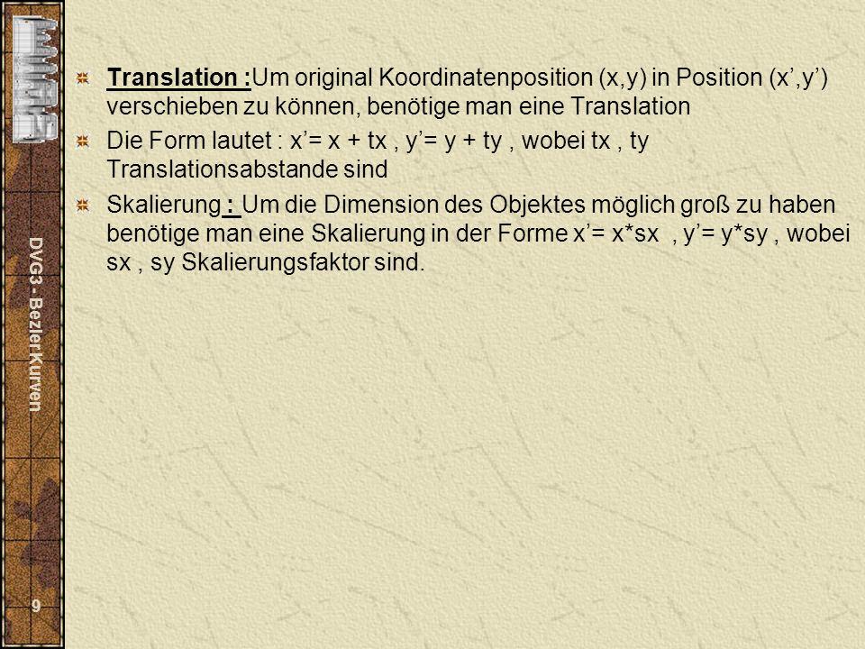 DVG3 - Bezier Kurven 9 Translation :Um original Koordinatenposition (x,y) in Position (x,y) verschieben zu können, benötige man eine Translation Die F