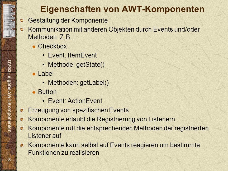 DVG3 - eigene AWT-Komponenten 24 Erweiterung: TFHEventMulticaster Aufgaben: Konstruktor Implementierung aller TFHEventListener (z.Z.