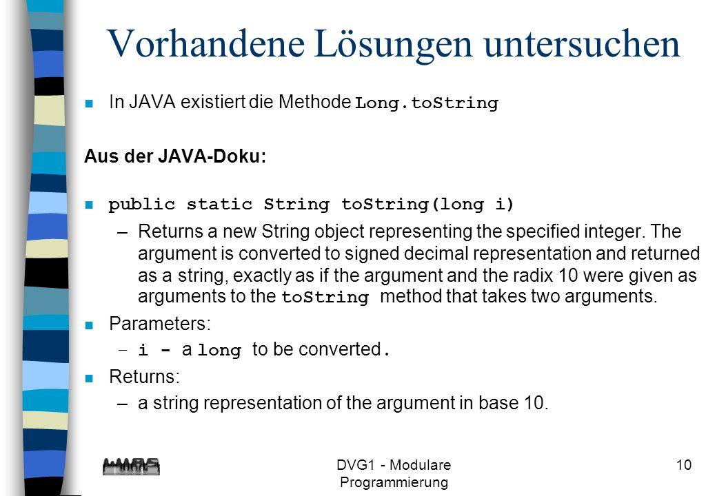 DVG1 - Modulare Programmierung 10 Vorhandene Lösungen untersuchen In JAVA existiert die Methode Long.toString Aus der JAVA-Doku: n public static Strin