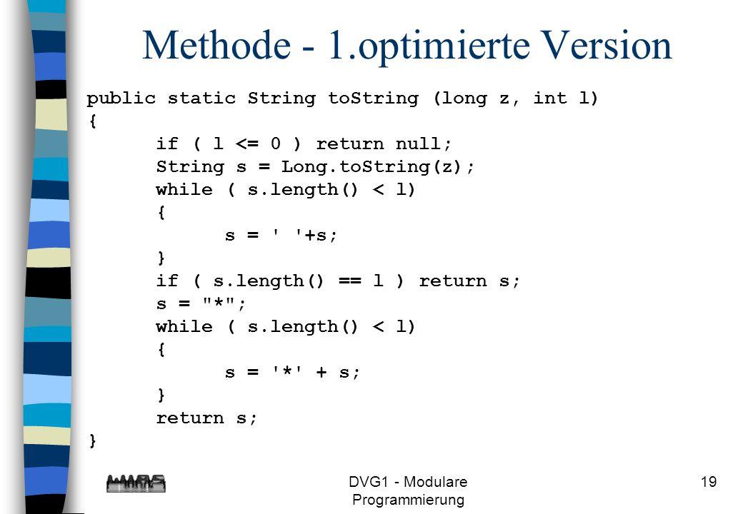 DVG1 - Modulare Programmierung 19 Methode - 1.optimierte Version public static String toString (long z, int l) { if ( l <= 0 ) return null; String s =