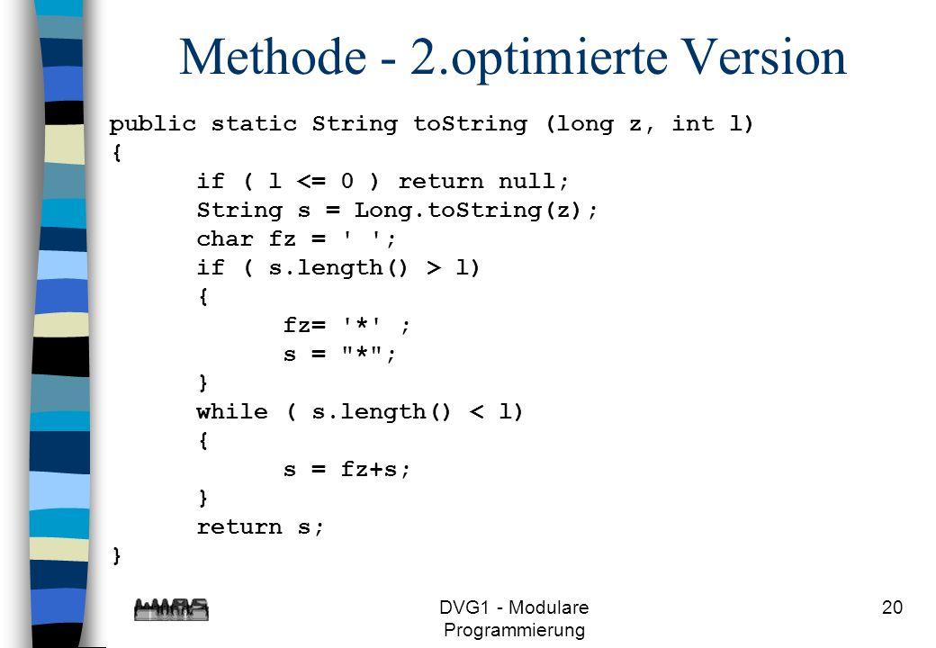 DVG1 - Modulare Programmierung 20 Methode - 2.optimierte Version public static String toString (long z, int l) { if ( l <= 0 ) return null; String s =