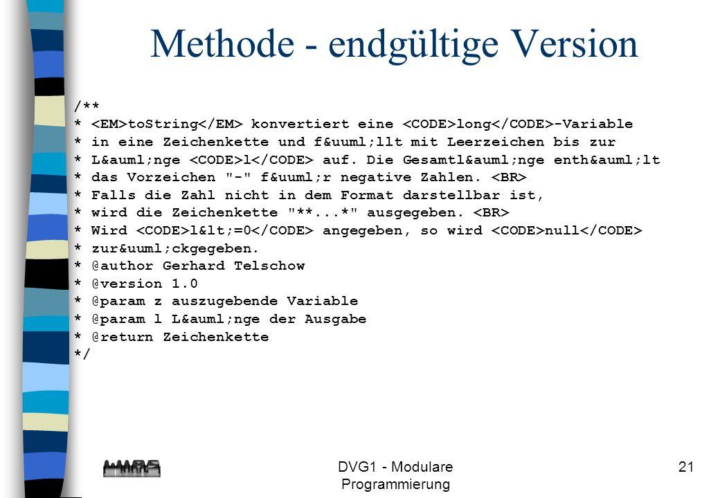 DVG1 - Modulare Programmierung 21 Methode - endgültige Version /** * toString konvertiert eine long -Variable * in eine Zeichenkette und füllt mi