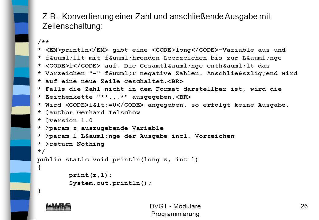 DVG1 - Modulare Programmierung 26 Z.B.: Konvertierung einer Zahl und anschließende Ausgabe mit Zeilenschaltung: /** * println gibt eine long -Variable