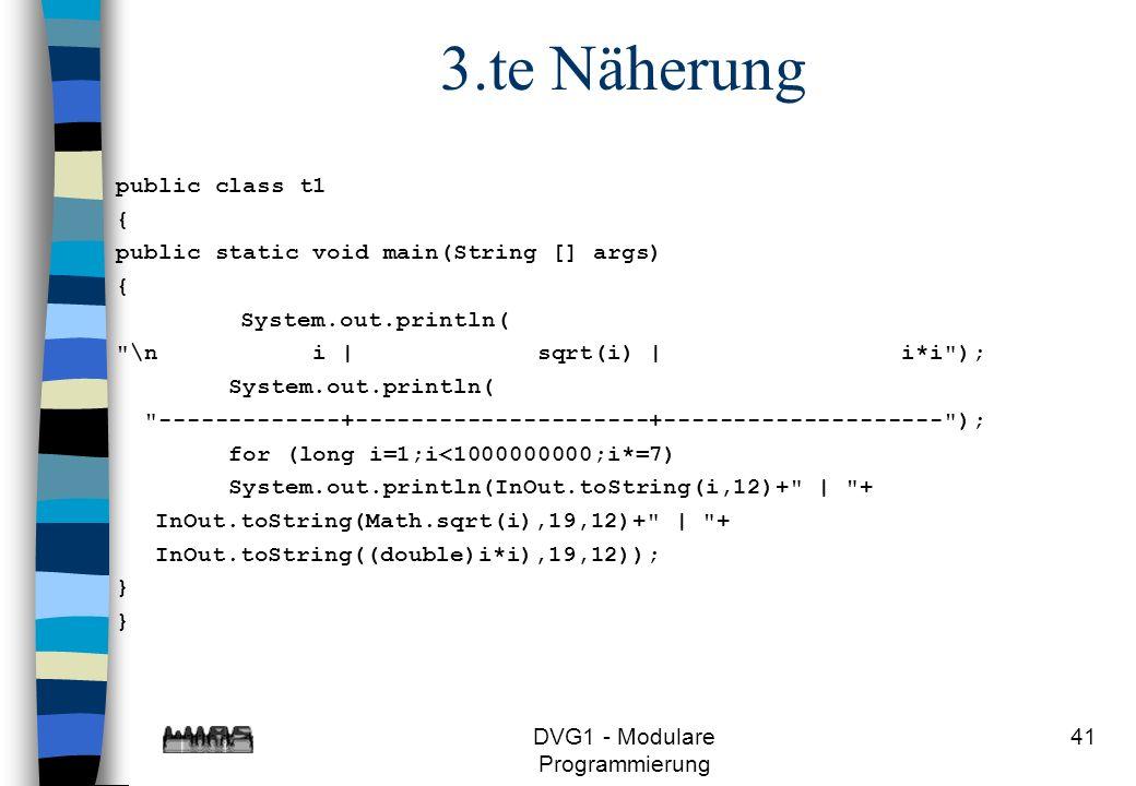 DVG1 - Modulare Programmierung 41 3.te Näherung public class t1 { public static void main(String [] args) { System.out.println(