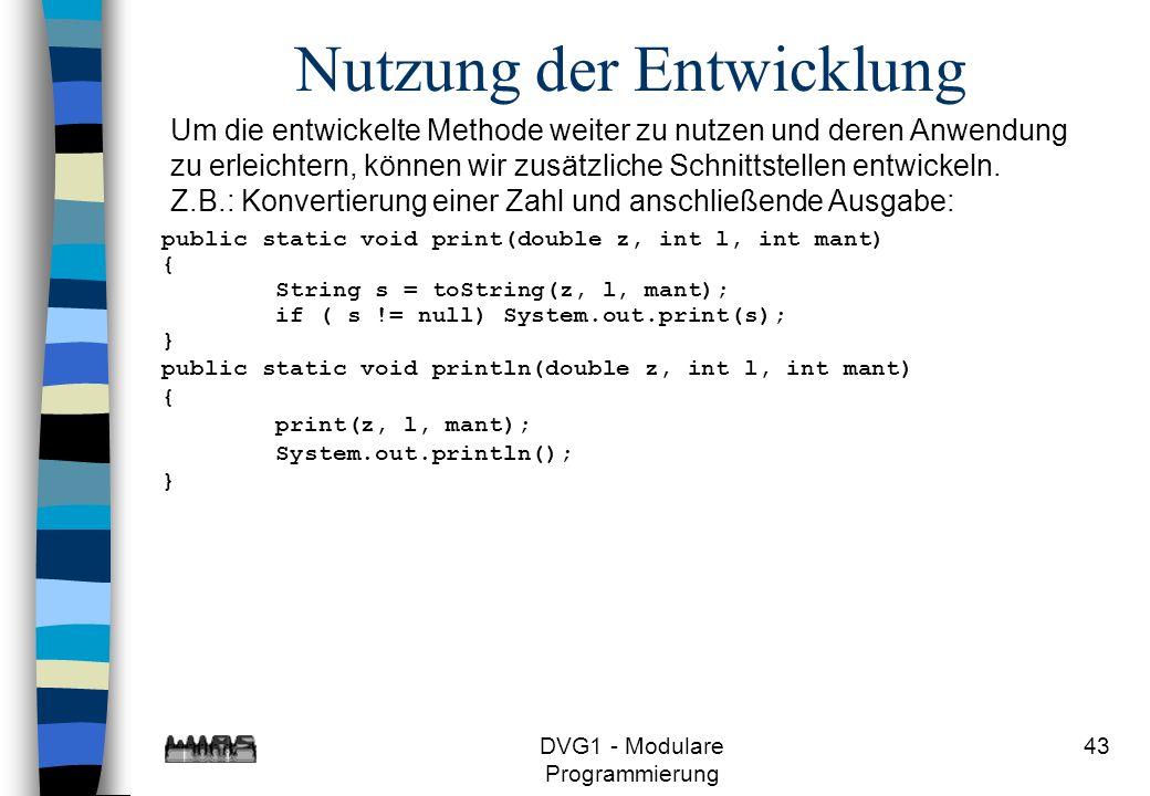 DVG1 - Modulare Programmierung 43 Nutzung der Entwicklung Um die entwickelte Methode weiter zu nutzen und deren Anwendung zu erleichtern, können wir z